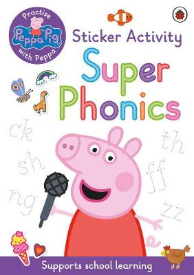 Peppa Pig: Practise with Peppa: Super Phonics: Sticker Book