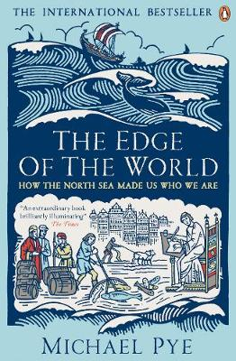 Edge of the World, The: How the North Sea Made Us Who We Are