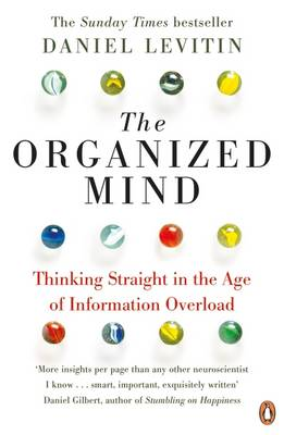 Organized Mind, The: Thinking Straight in the Age of Informa...