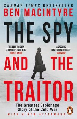 Spy and the Traitor, The: The Greatest Espionage Story of th...