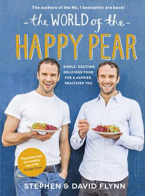 World of the Happy Pear, The: Over 100 Simple, Tasty Plant-based Recipes for a Happier, Healthier You