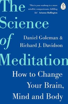 Science of Meditation, The: How to Change Your Brain, Mind a...