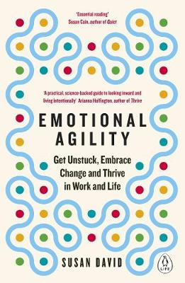 Emotional Agility: Get Unstuck, Embrace Change and Thrive in...