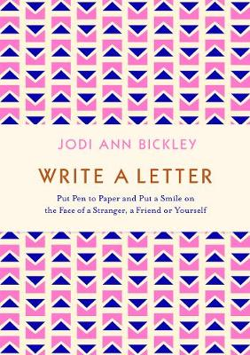 Write a Letter: Put Pen to Paper and Put a Smile on the Face of a Stranger, a Friend or Yourself