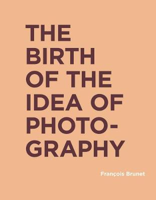 Birth of the Idea of Photography, The