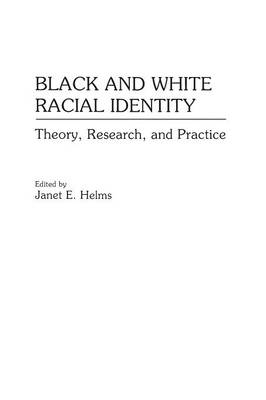 Black and White Racial Identity: Theory, Research, and Pract...