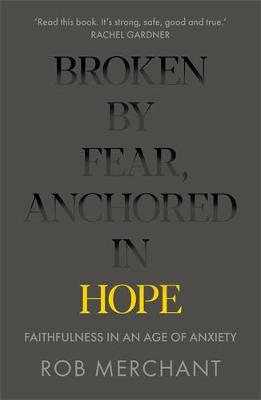 Broken by Fear, Anchored in Hope: Faithfulness in an age of ...