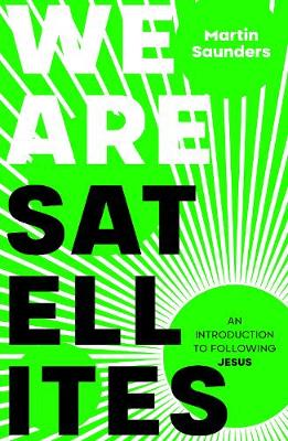 We Are Satellites: How to put God at the centre of your life