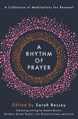 Rhythm of Prayer, A: A Collection of Meditations for Renewal