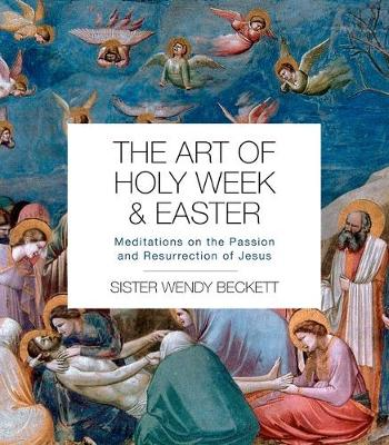 Art of Holy Week and Easter, The: Meditations on the Passion...