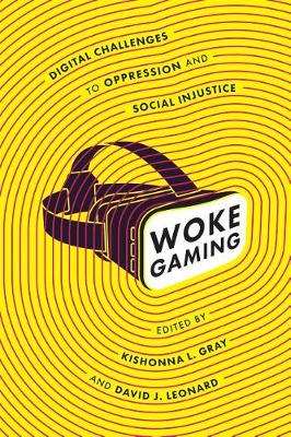 Woke Gaming: Digital Challenges to Oppression and Social Inj...