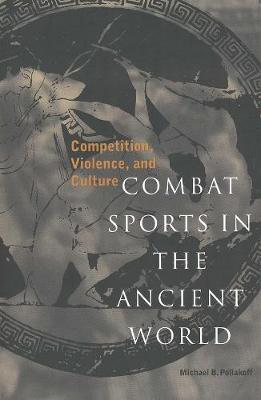 Combat Sports in the Ancient World: Competition, Violence, a...