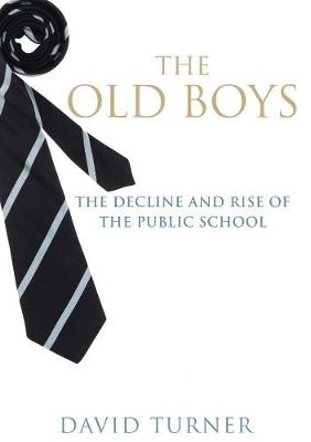 Old Boys, The: The Decline and Rise of the Public School