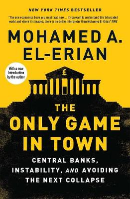 Only Game in Town, The: Central Banks, Instability, and Avoiding the Next Collapse
