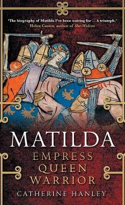 Matilda: Empress, Queen, Warrior