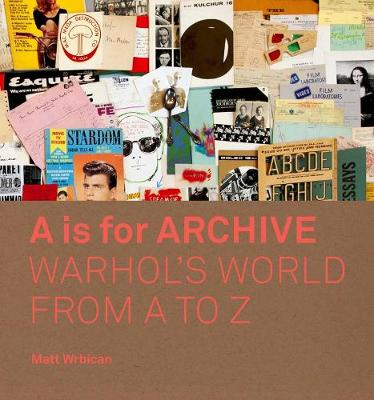 A is for Archive: Warhol?s World from A to Z