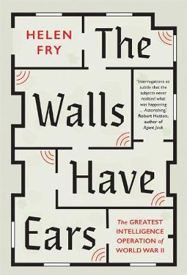 Walls Have Ears, The: The Greatest Intelligence Operation of...
