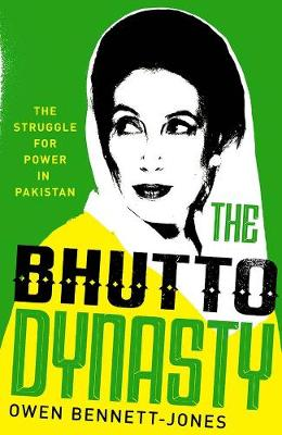 Bhutto Dynasty, The: The Struggle for Power in Pakistan