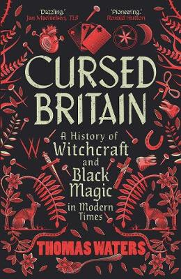 Cursed Britain: A History of Witchcraft and Black Magic in Modern Times
