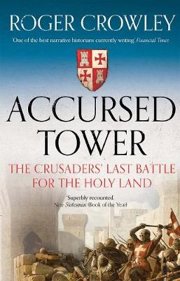 Accursed Tower: The Crusaders' Last Battle for the Hol...