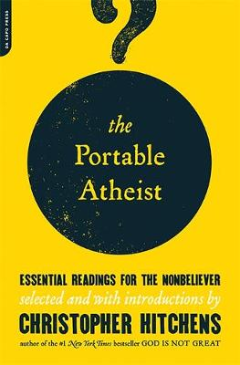 Portable Atheist, The: Essential Readings for the Nonbeliever