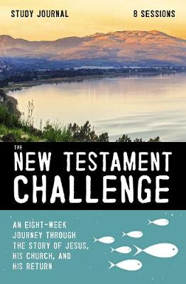 New Testament Challenge Study Journal, The: An Eight-Week Journey Through the Story of Jesus, His Church, and His Return