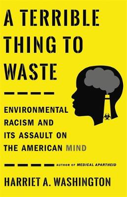 A Terrible Thing to Waste: Environmental Racism and Its Assa...