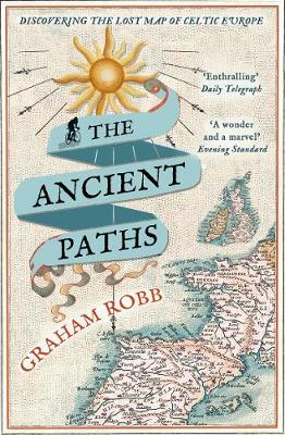 Ancient Paths, The: Discovering the Lost Map of Celtic Europ...