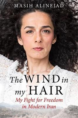 Wind in My Hair, The: My Fight for Freedom in Modern Iran