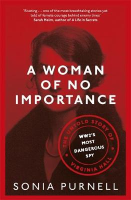 Woman of No Importance, A: The Untold Story of Virginia Hall...