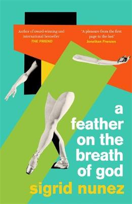 Feather on the Breath of God, A: from the National Book Award-winning and bestselling author of THE FRIEND