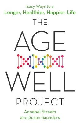 Age-Well Project, The: Easy Ways to a Longer, Healthier, Hap...