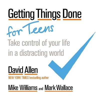 Getting Things Done for Teens: Take Control of Your Life in ...