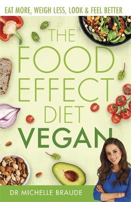 Food Effect Diet: Vegan, The: Eat More, Weigh Less, Look &am...