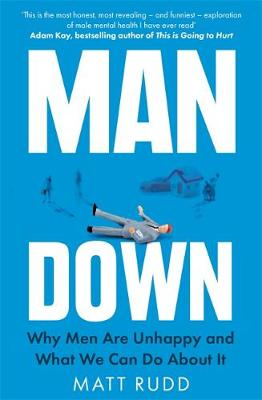 Man Down: Why Men Are Unhappy and What We Can Do About It