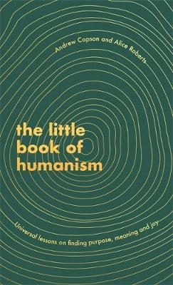 Little Book of Humanism, The: Universal lessons on finding p...