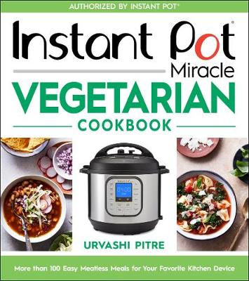 Instant Pot Miracle Vegetarian Cookbook: More Than 100 Easy ...