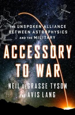 Accessory to War: The Unspoken Alliance Between Astrophysics...