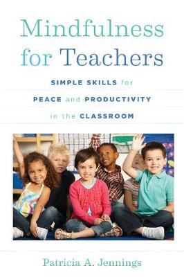 Mindfulness for Teachers: Simple Skills for Peace and Produc...