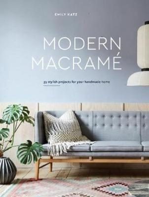 Modern Macrame: 33 Projects for Crafting Your Handmade Home
