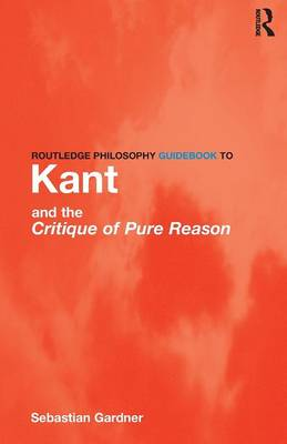 Routledge Philosophy GuideBook to Kant and the Critique of Pure Reason