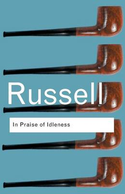 In Praise of Idleness: And Other Essays