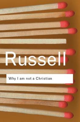 Why I am not a Christian: and Other Essays on Religion and R...