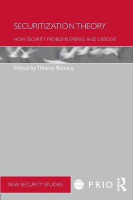 Securitization Theory: How Security Problems Emerge and Dissolve