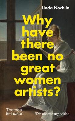 Why Have There Been No Great Women Artists? by Catherine Grant, Linda Nochlin