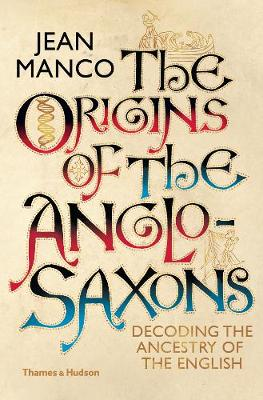 Origins of the Anglo-Saxons, The: Decoding the Ancestry of t...