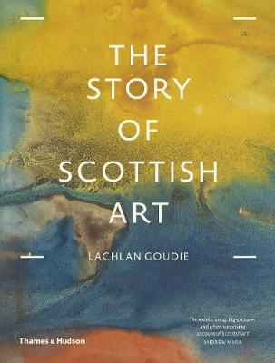 Story of Scottish Art, The by Lachlan Goudie