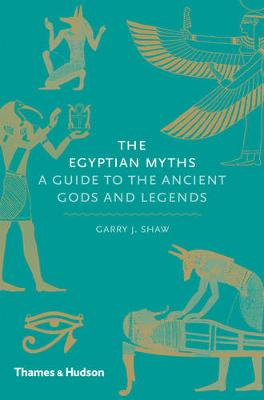 Egyptian Myths, The: A Guide to the Ancient Gods and Legends