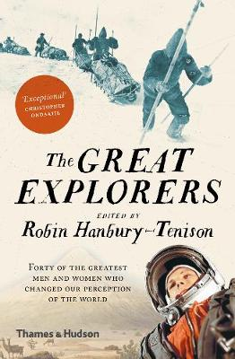 Great Explorers, The: Forty of the Greatest Men and Women Wh...