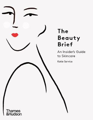 Beauty Brief, The: An Insider's Guide to Skincare
